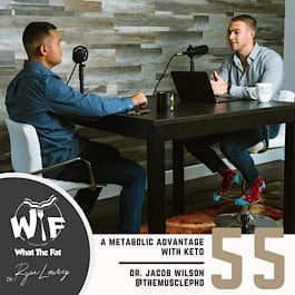 What the Fat Podcast Episode #55 | Dr. Jacob Wilson